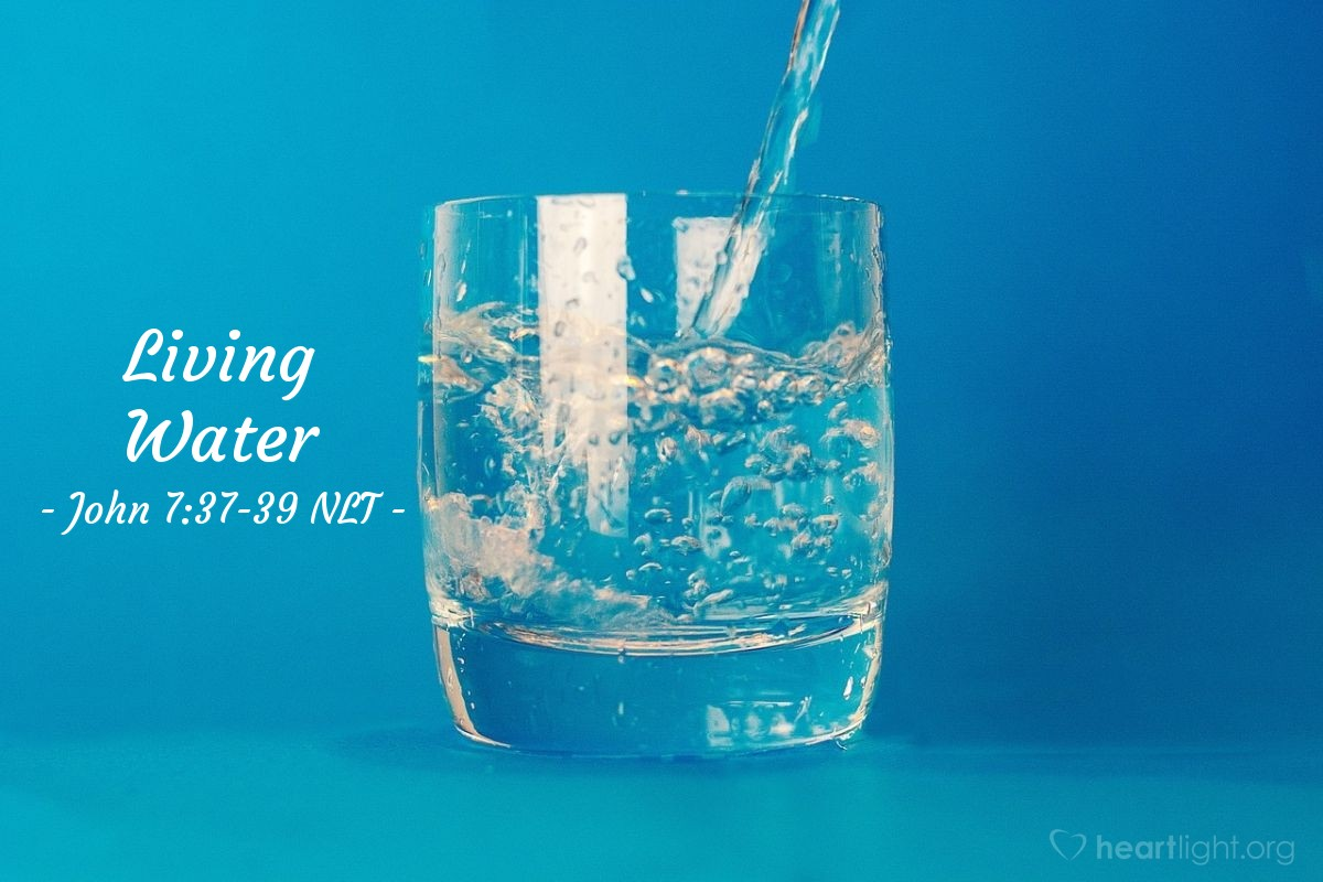 """Illustration of John 7:37-39 — """"If a person is thirsty, let him come to me and drink. If a person believes in me, rivers of living water will flow out from his heart. That is what the Scriptures say."""""""