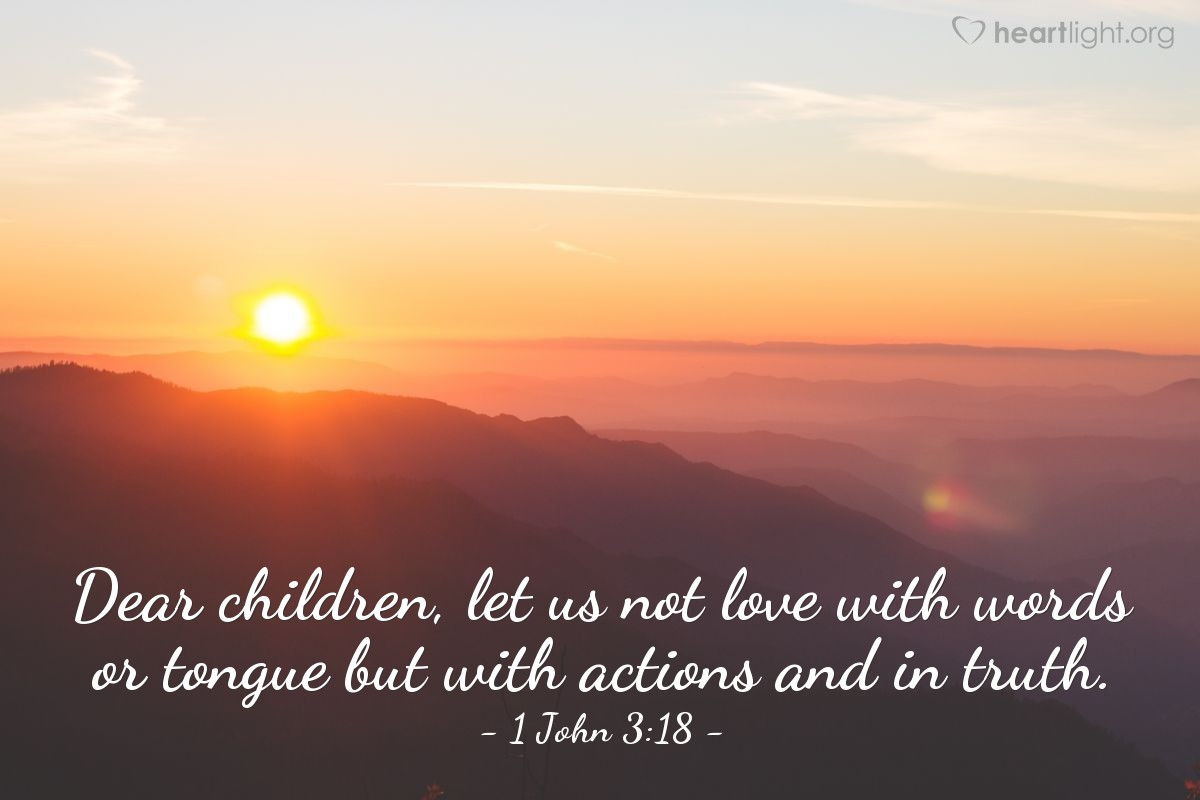 Illustration of 1 John 3:18 — Dear children, let us not love with words or tongue but with actions and in truth.