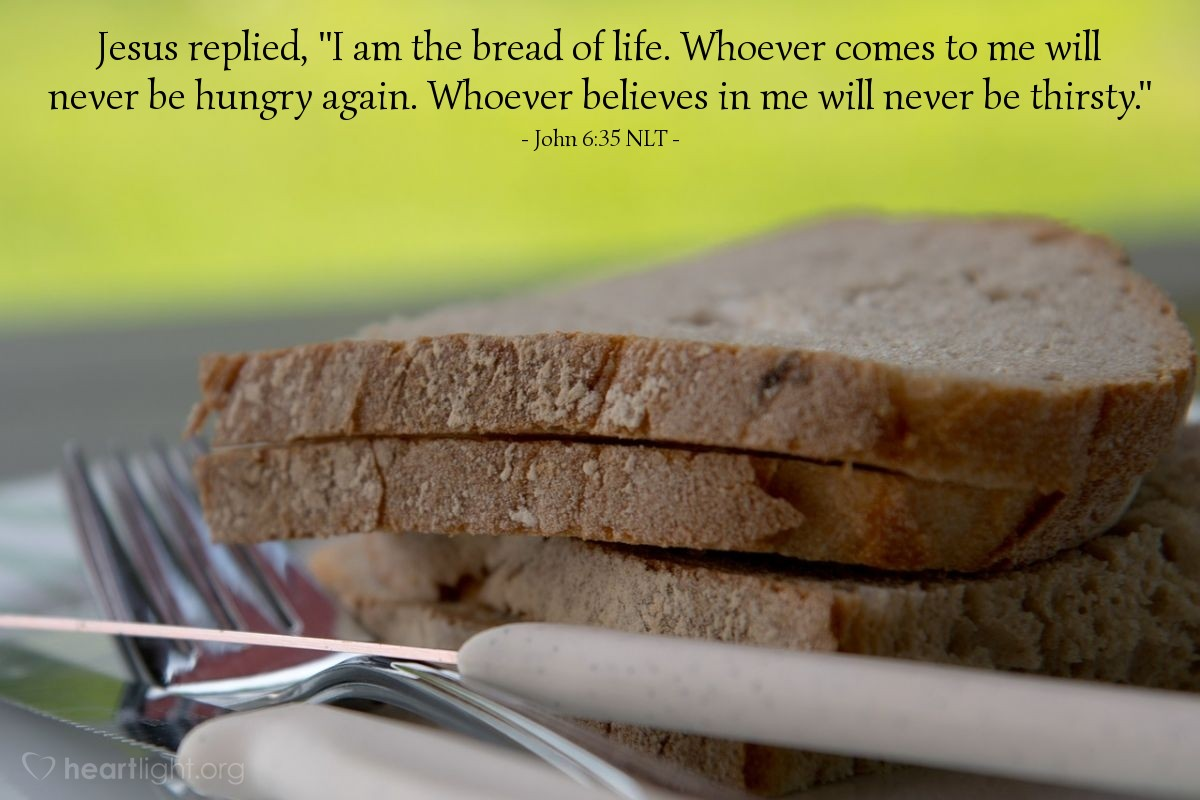 """Illustration of John 6:35 — Then Jesus said, """"I am the bread that gives life. The person that comes to me will never be hungry. The person that believes in me will never be thirsty."""