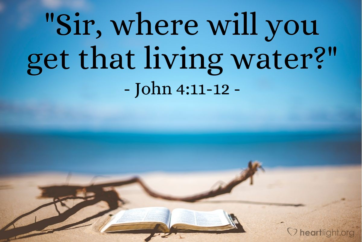 """Illustration of John 4:11-12 — """"Sir, where will you get that living water?"""""""
