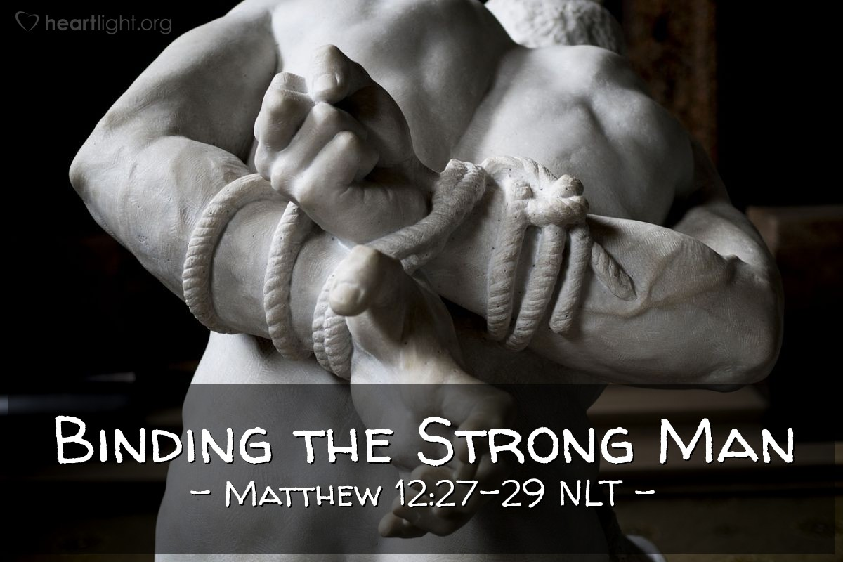 Illustration of Matthew 12:27-29 —  If a person wants to enter a strong man's house and steal his things, first the person must tie the strong man.