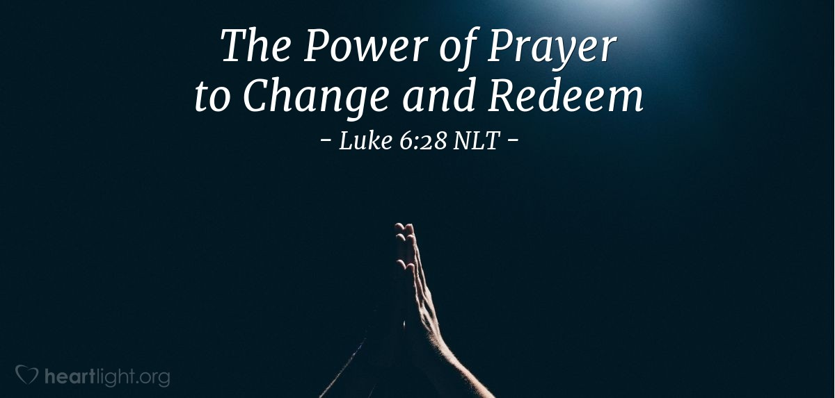 """Illustration of Luke 6:28 — """"Ask God to bless those people that say bad things to you. Pray for those people that are mean to you."""""""