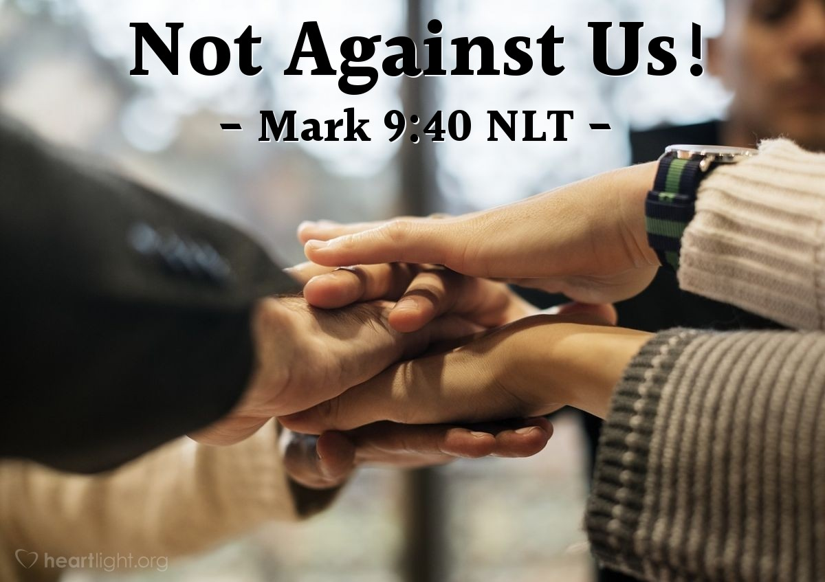 "Illustration of Mark 9:40 — ""The person that is not against us is with us."""