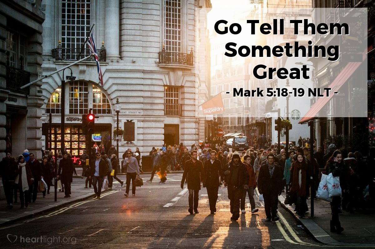 "Illustration of Mark 5:18-19 — ""Go home to your family and friends. Tell them about all the things the Lord did for you. Tell them that the Lord was good to you."""