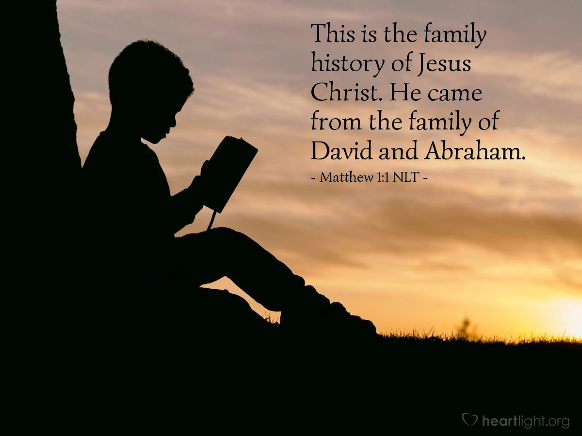 Illustration of Matthew 1:1 — This is the family history of Jesus Christ. He came from the family of David and Abraham.