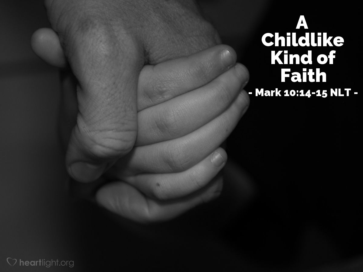 Illustration of Mark 10:14b-15 —  You must accept the kingdom of God like a little child accepts things, or you will never enter it.