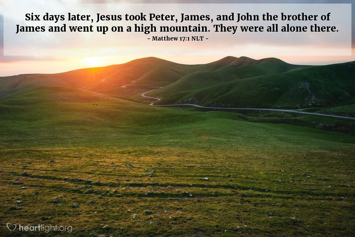 Illustration of Matthew 17:1 — Six days later, Jesus took Peter, James, and John the brother of James and went up on a high mountain. They were all alone there.