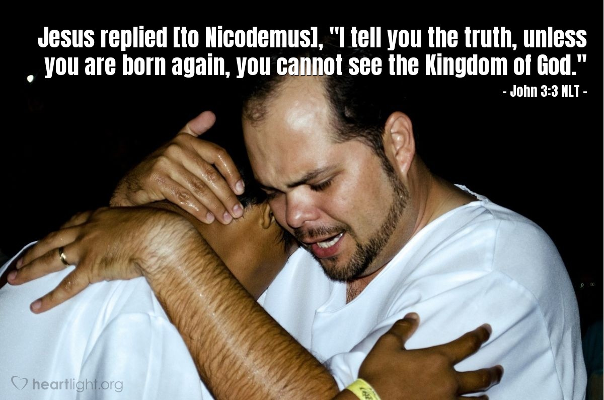 """Illustration of John 3:3 — Jesus answered, """"I tell you the truth. A person must be born again. If a person is not born again, then that person cannot be in God's kingdom."""""""