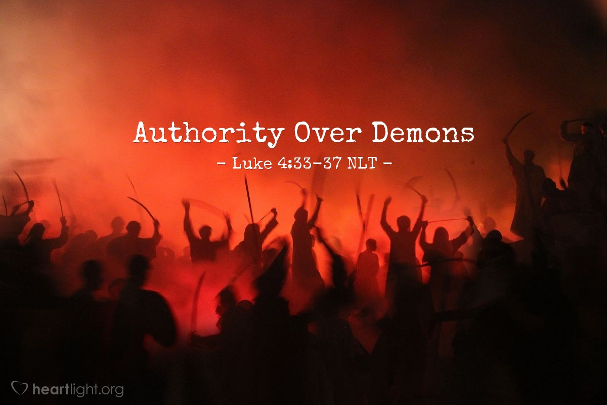 """Illustration of Luke 4:33-37 — """"What does this mean? With authority and power he (Jesus) commands evil spirits and they come out."""""""