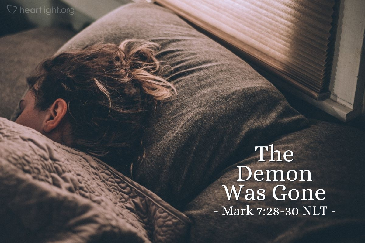 """Illustration of Mark 7:29-30 — Then Jesus told the woman, """"That is a very good answer. You may go. The demon has left your daughter."""" The woman went home and found her daughter lying on the bed. The demon was gone."""
