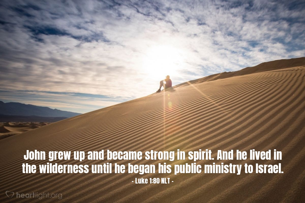 Illustration of Luke 1:80 — And so the little boy (John) was growing up and becoming stronger in spirit. John lived in a place away from other people, until the time when he came out {to tell God's message} to Israel (the Jews).