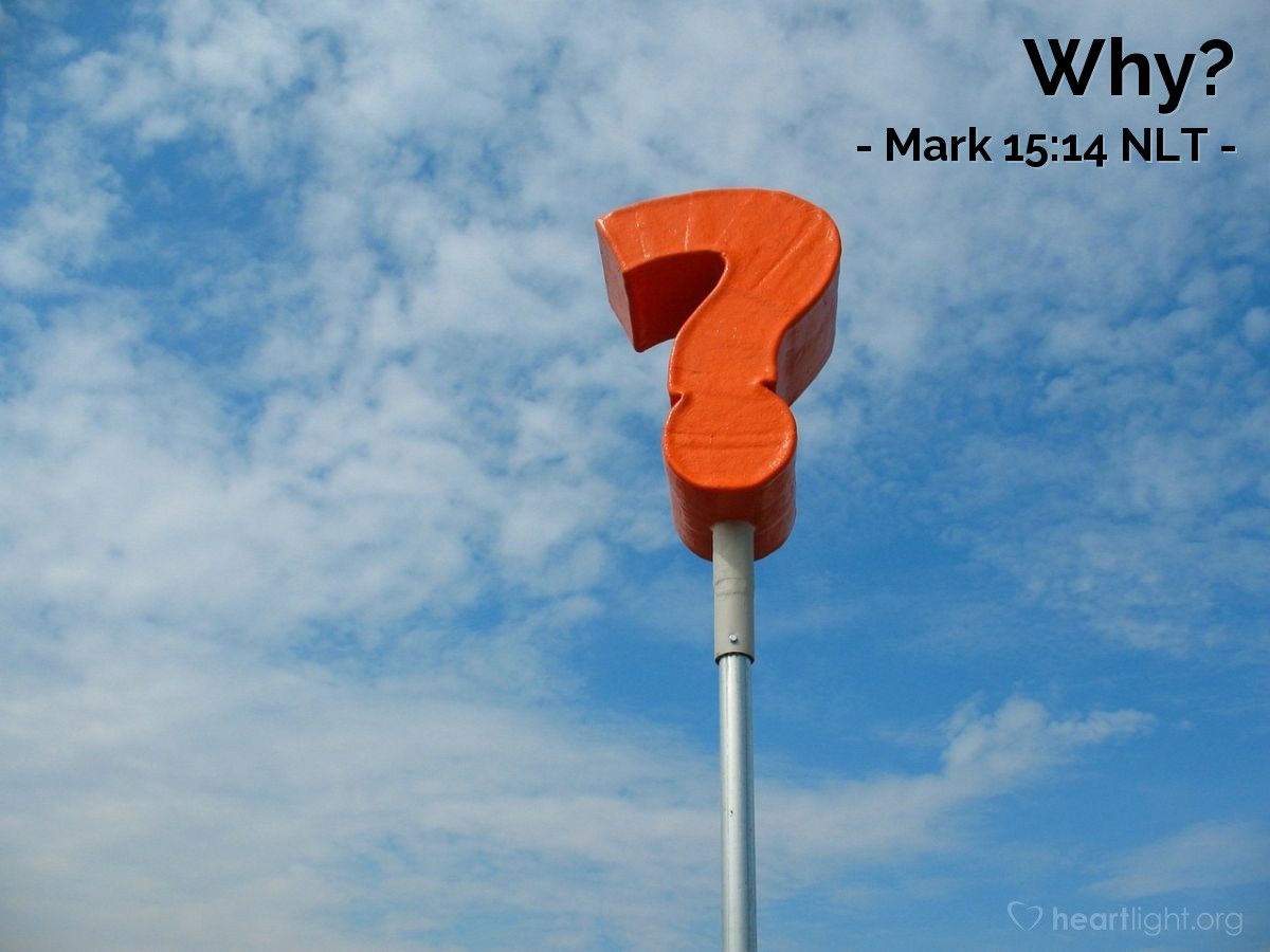 """Illustration of Mark 15:14 — Pilate asked, """"Why? What wrong has he done?"""" But the people shouted louder and louder, """"Kill him on a cross!"""""""
