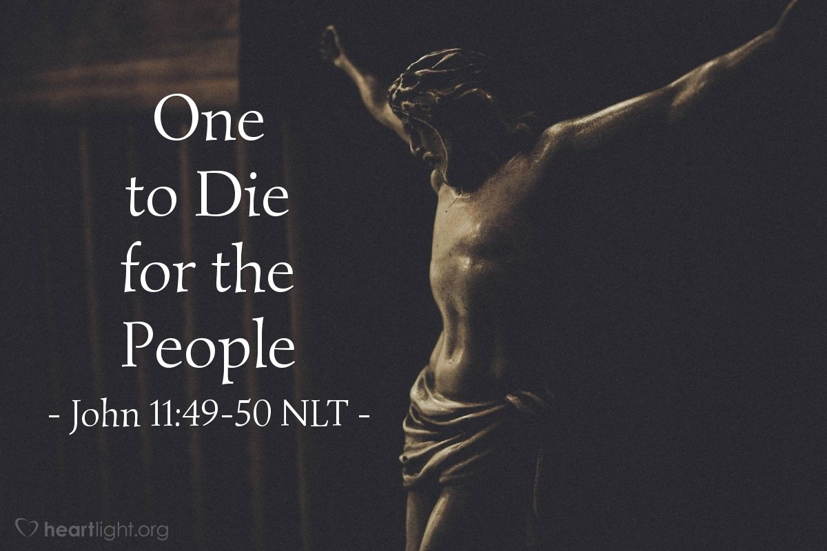 """Illustration of John 11:49-50 — """"You people know nothing! It is better for one man to die for the people than for the whole nation to be destroyed. But you don't realize this."""""""