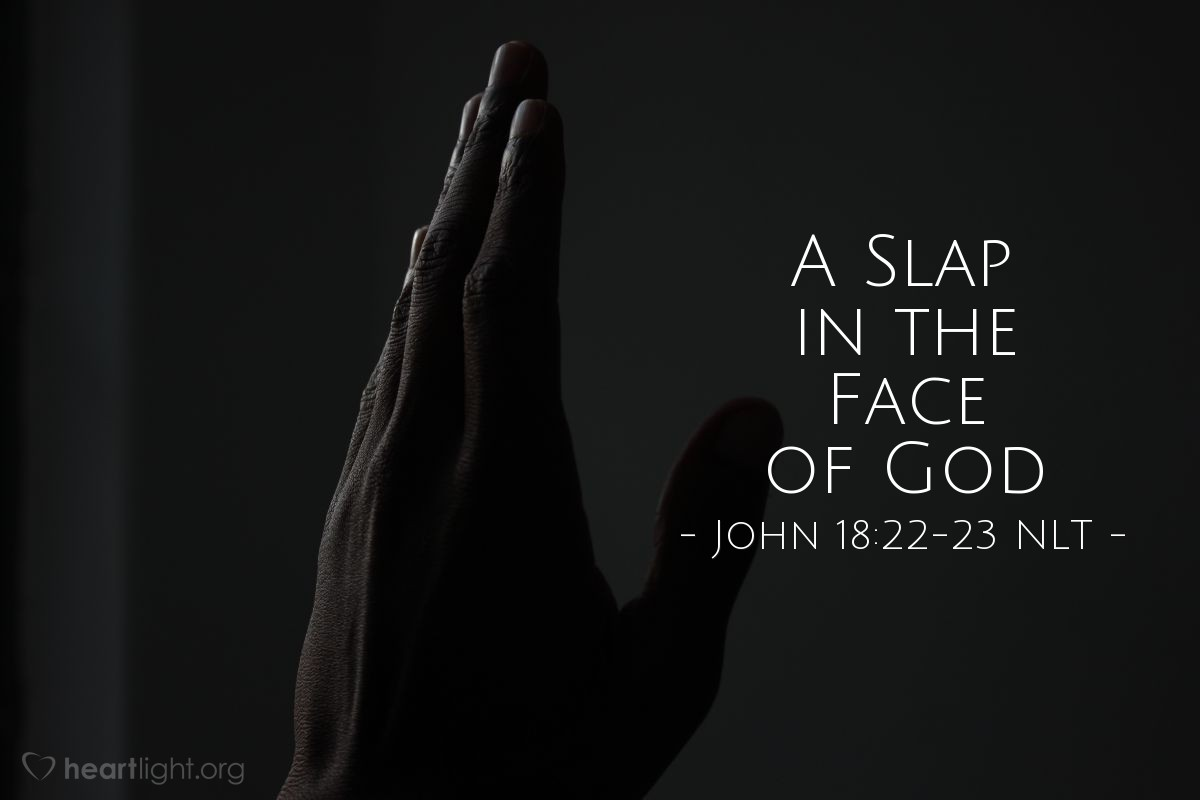 """Illustration of John 18:22-23 — """"You should not talk to the high priest like that!""""   ——   """"If I said something wrong, then tell everyone here what was wrong. But if the things I said are right, then why do you hit me?"""""""
