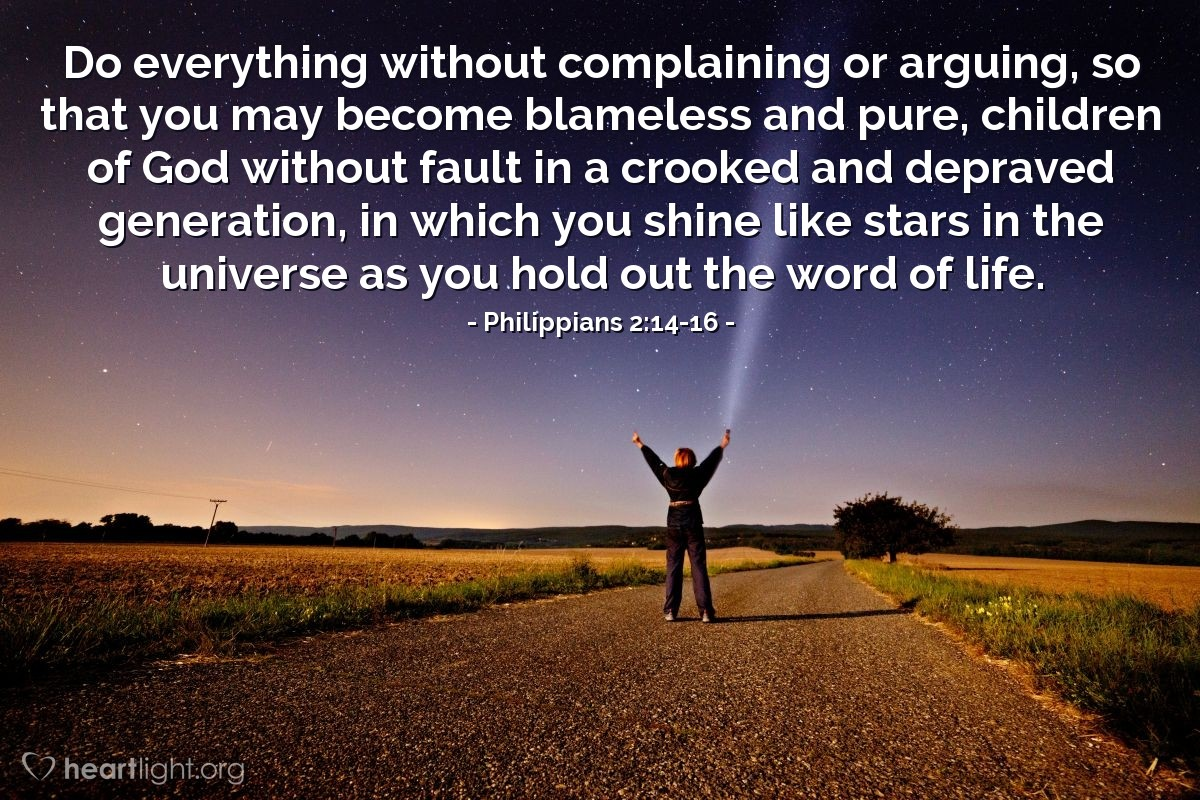 Illustration of Philippians 2:14-16 — Do everything without complaining or arguing, so that you may become blameless and pure, children of God without fault in a crooked and depraved generation, in which you shine like stars in the universe as you hold out the word of life.