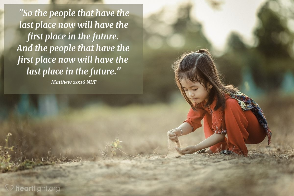 """Illustration of Matthew 20:16 — """"So the people that have the last place now will have the first place in the future. And the people that have the first place now will have the last place in the future."""""""