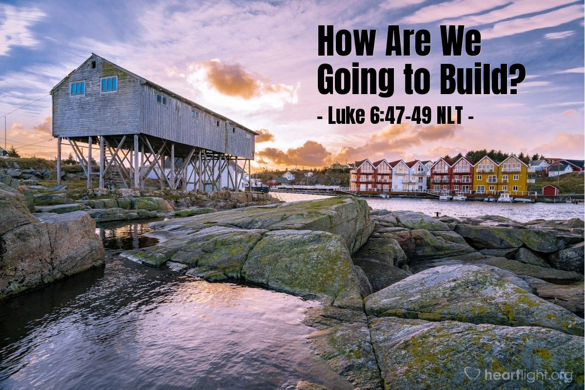 """Illustration of Luke 6:47-49 — """"Every person that comes to me and listens to my teachings and obeys—I will show you what he is like: He is like a man building a house."""""""