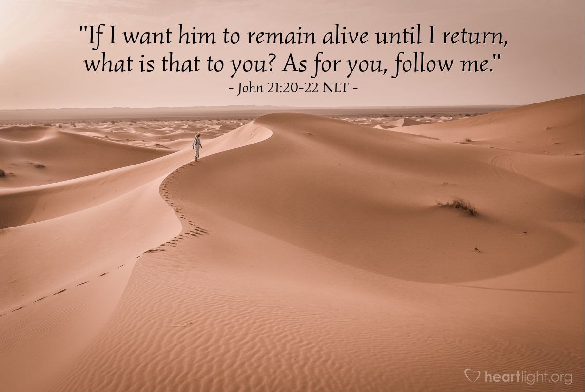 "Illustration of John 21:20-22 — ""Maybe I want him to live until I come. That should not be important to you. You follow me!"""