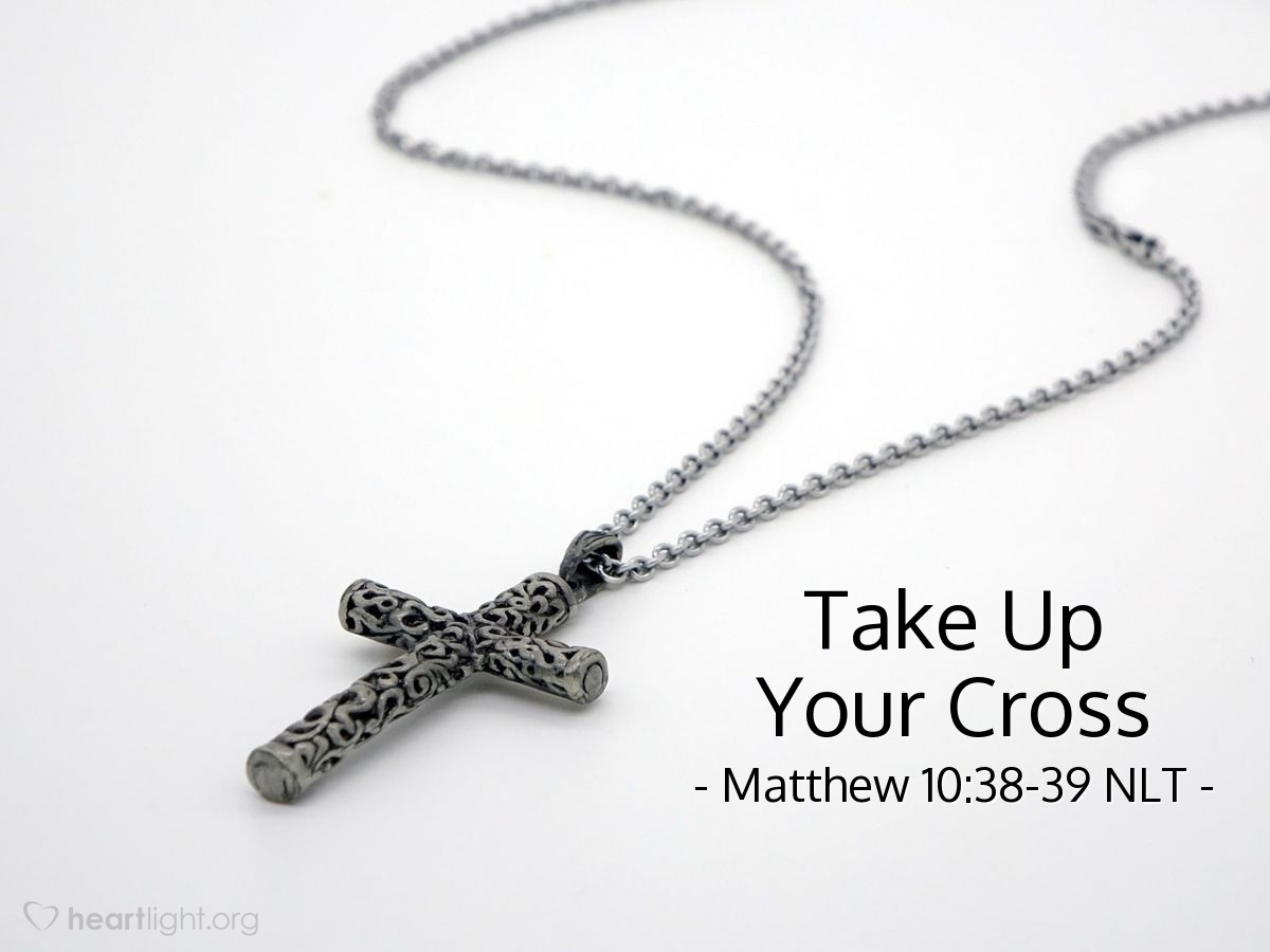 """Illustration of Matthew 10:38-39 — """"If a person will not accept the cross (suffering) that will be given to him when he follows me, then that person is not good enough for me."""