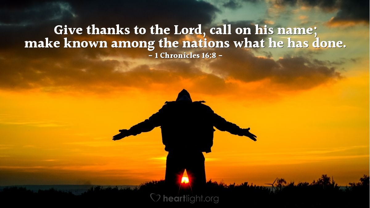 Illustration of 1 Chronicles 16:8 — Give thanks to the Lord, call on his name; make known among the nations what he has done.