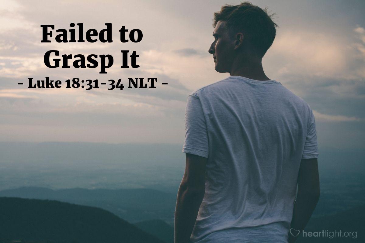 """Illustration of Luke 18:31-34 — """"Listen!"""""""