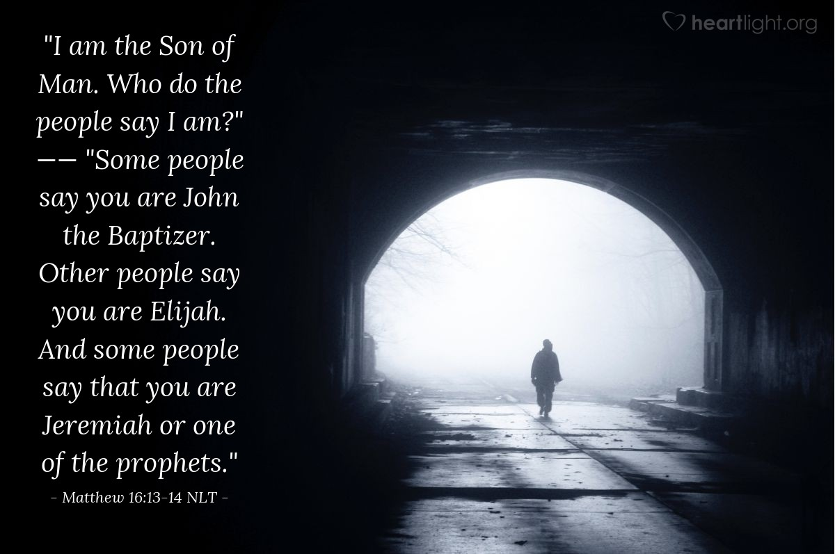 "Illustration of Matthew 16:13-14 — ""I am the Son of Man. Who do the people say I am?""   ——   ""Some people say you are John the Baptizer. Other people say you are Elijah. And some people say that you are Jeremiah or one of the prophets."""
