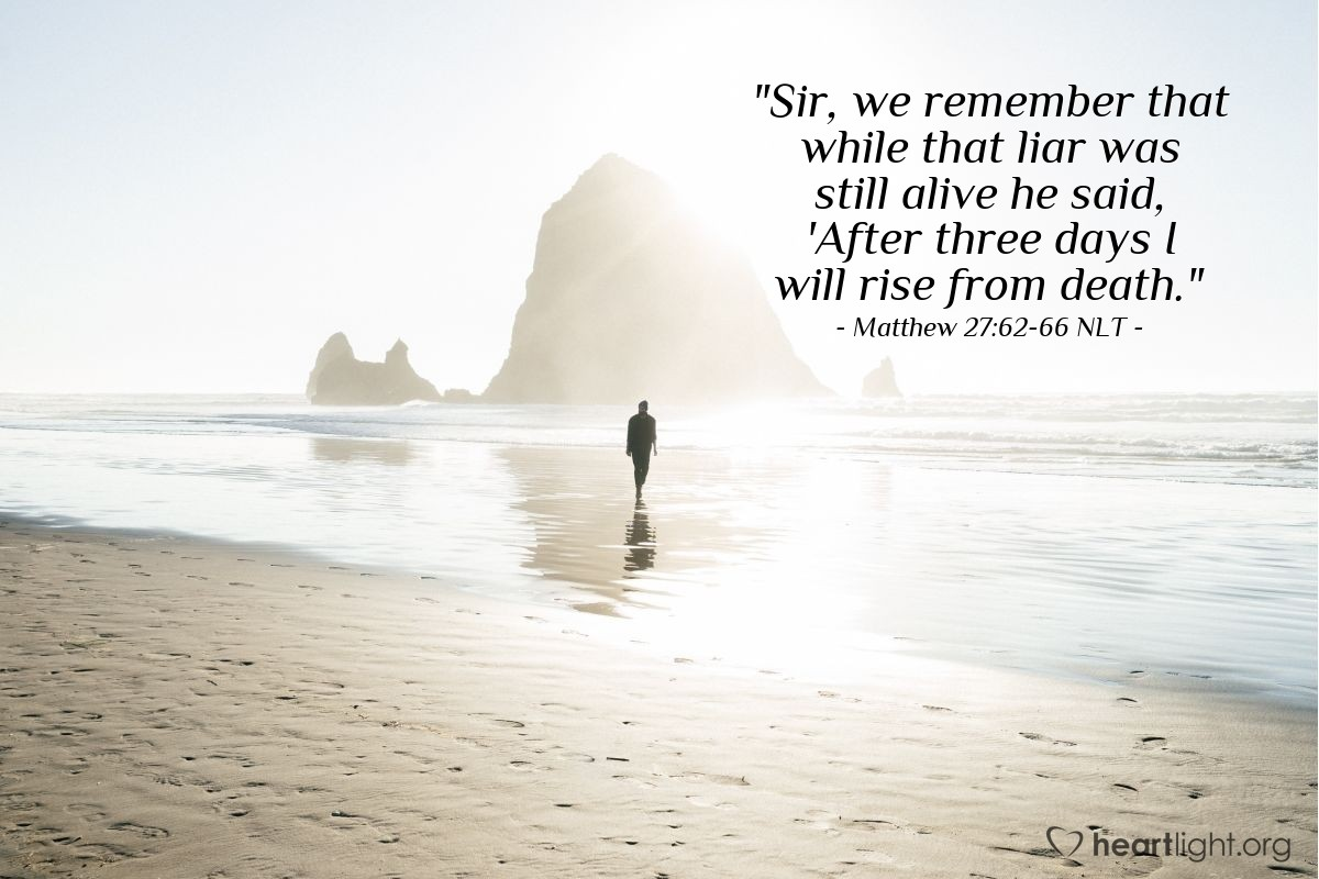 """Illustration of Matthew 27:62-66 — """"Sir, we remember that while that liar was still alive he said, 'After three days I will rise from death."""""""