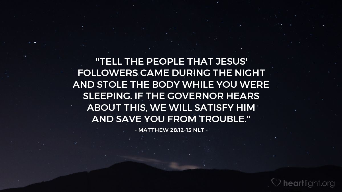 "Illustration of Matthew 28:12-15 — ""Tell the people that Jesus' followers came during the night and stole the body while you were sleeping. If the governor hears about this, we will satisfy him and save you from trouble."""