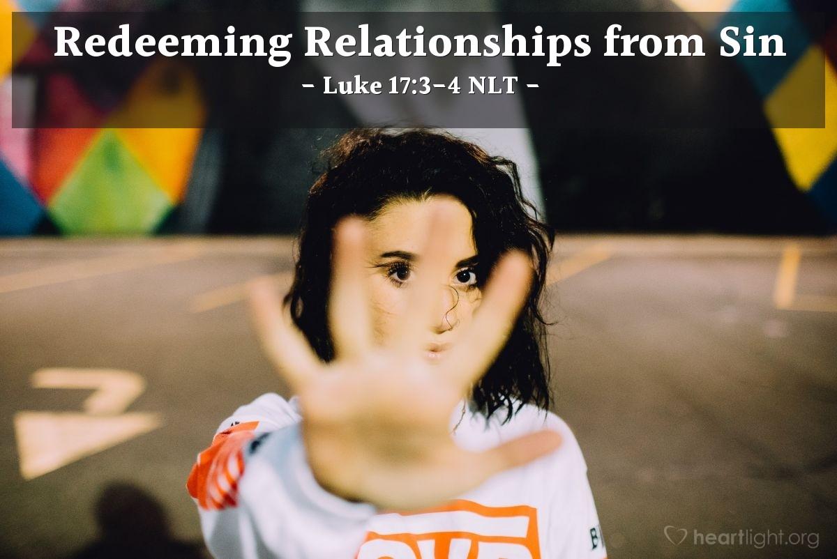 """Illustration of Luke 17:3-4 — """"So be careful!"""""""