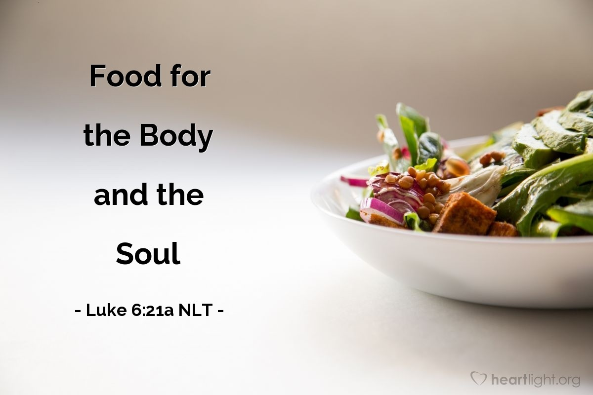 """Illustration of Luke 6:21a — """"What great blessings there are for you people that are hungry now! You will be filled."""""""