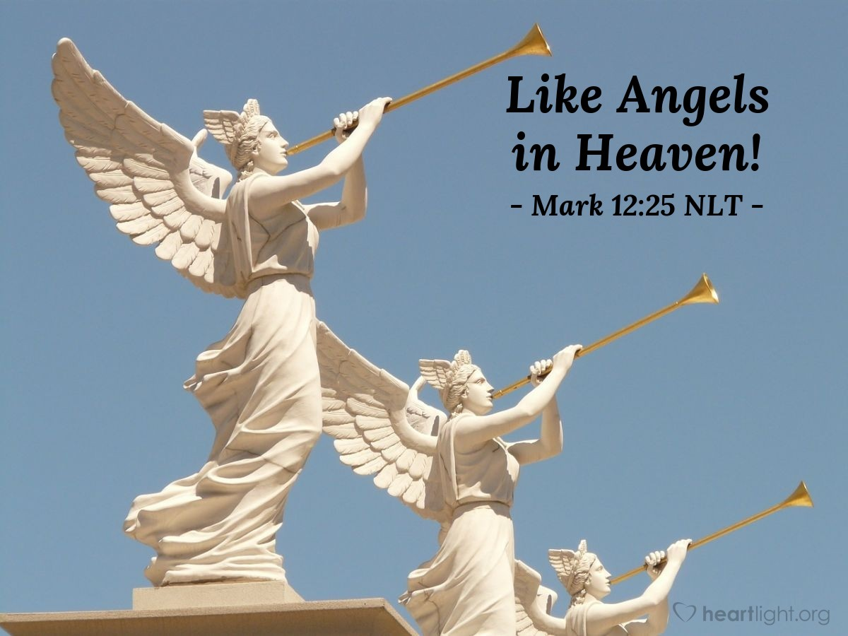 """Illustration of Mark 12:25 — """"When people rise from death, there will be no marriage. People will not be married to each other. All people will be like angels in heaven."""""""