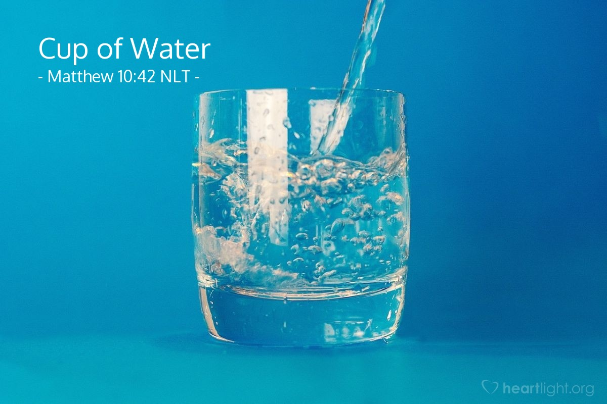 Illustration of Matthew 10:42 —  That person will get his reward even if he only gave my follower a cup of cold water.