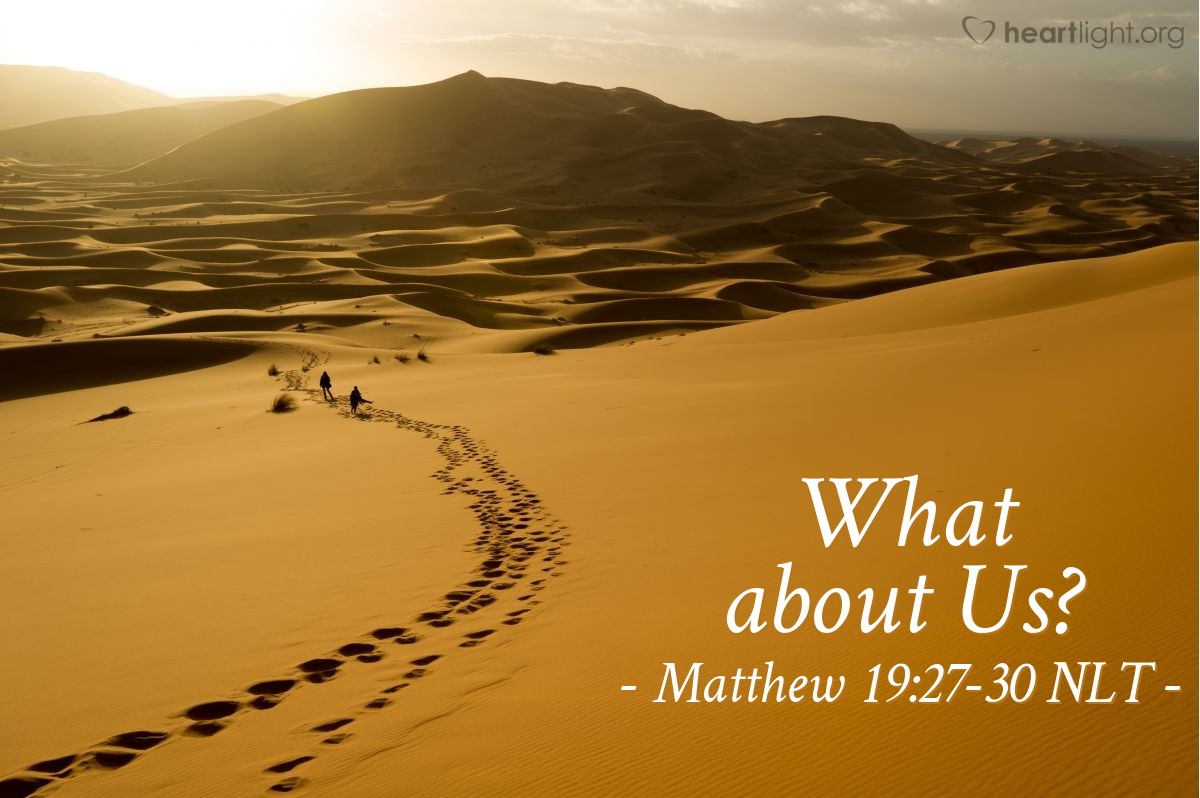 """Illustration of Matthew 19:27-30 — """"We left everything we had and followed you. So what will we have?"""""""