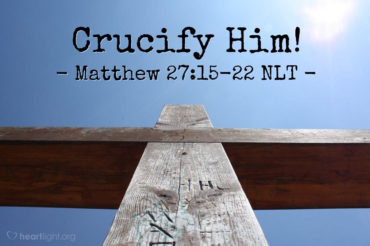 "Illustration of Matthew 27:15-22 — ""Kill him on a cross!"""