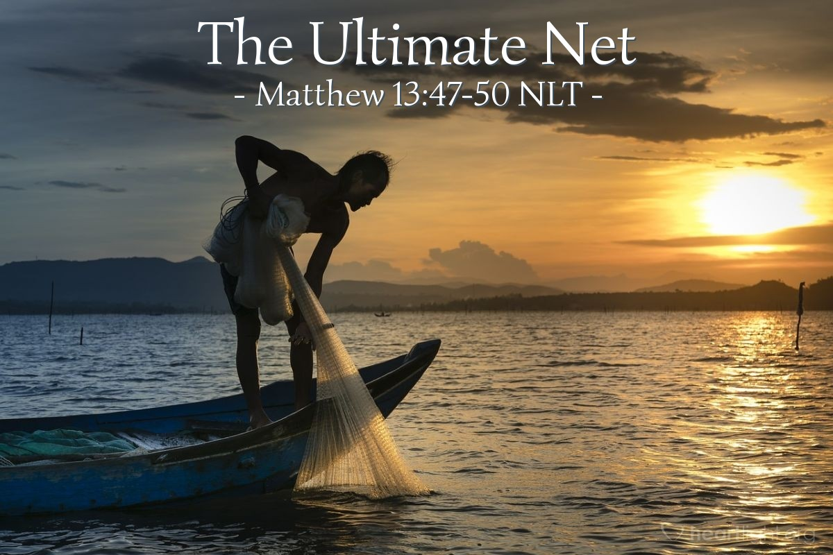 """Illustration of Matthew 13:47-50 — """"Also, the kingdom of heaven is like a net that was put into the lake."""""""