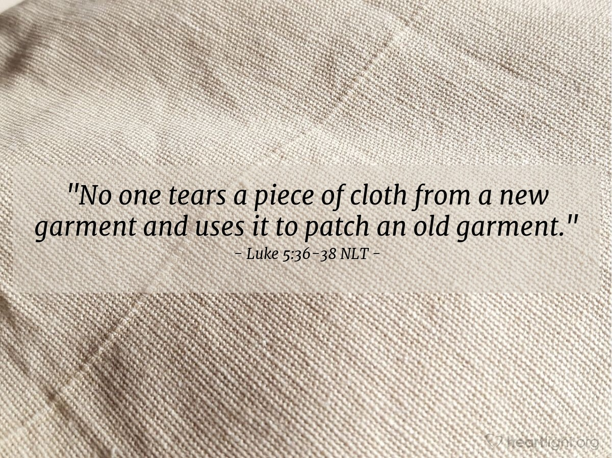 """Illustration of Luke 5:36-38 — """"No person takes cloth off a new coat to cover a hole on an old coat."""""""