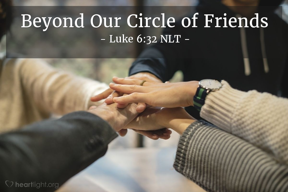 """Illustration of Luke 6:32 — """"If you love only those people that love you, should you get some special praise for doing that? No! Even sinners love the people that love them!"""""""