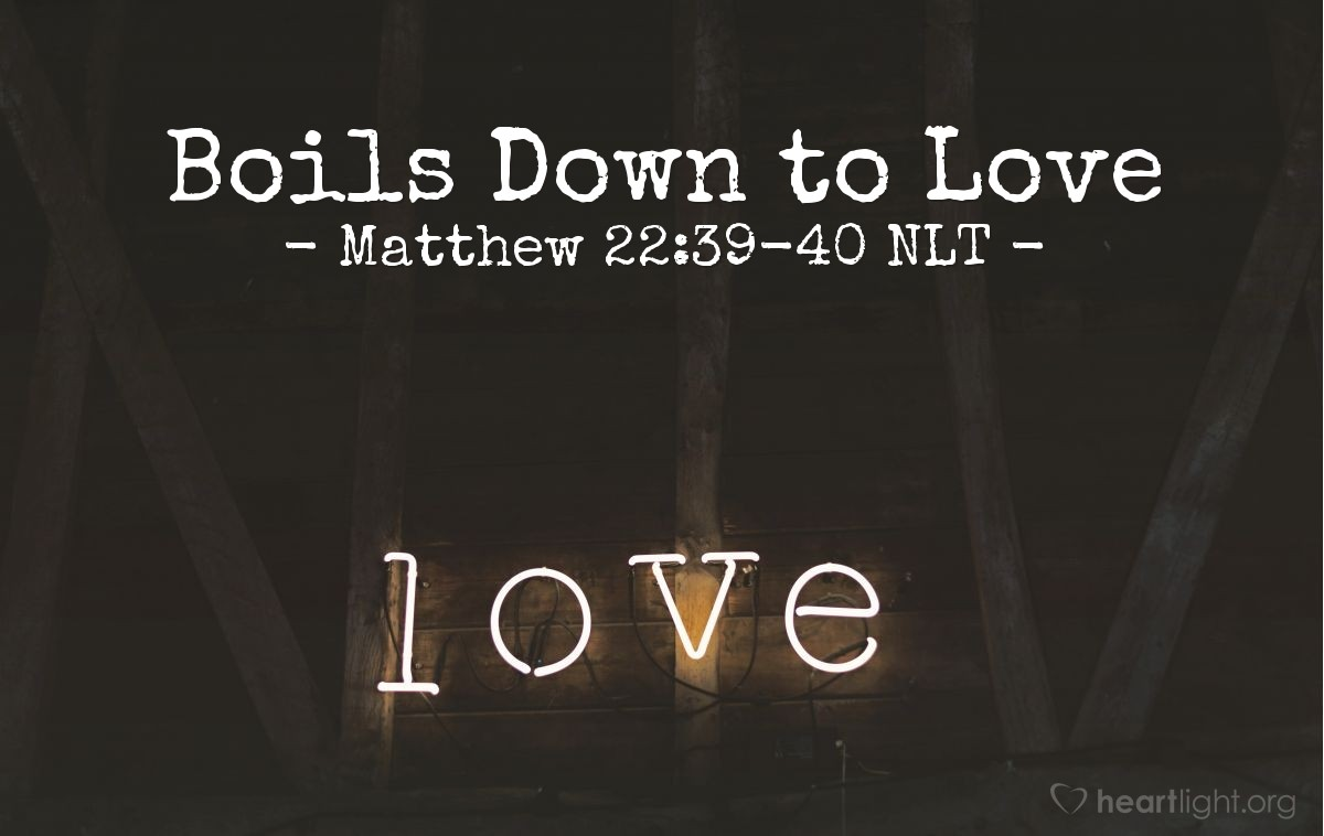 """Illustration of Matthew 22:39-40 — """"And the second command is like the first: 'You must love other people the same as you love yourself.' All of the law and the writings of the prophets take their meaning from these two commands."""""""