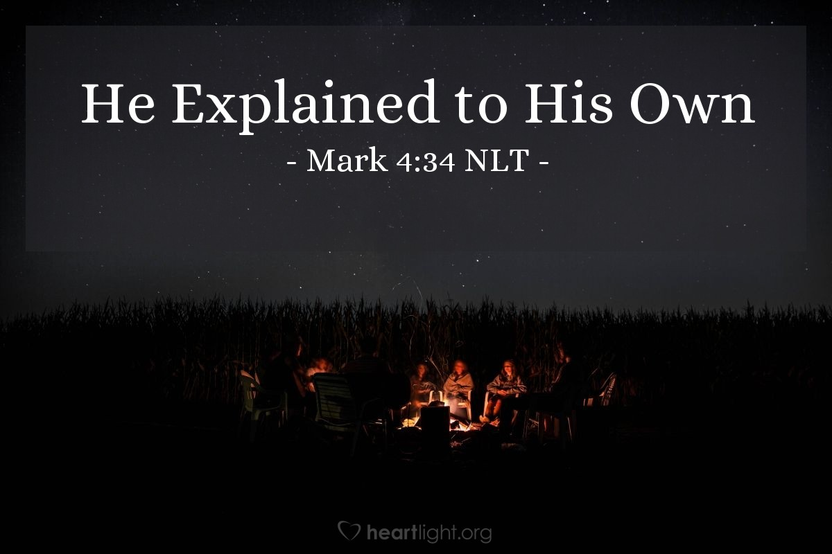 Illustration of Mark 4:34 — Jesus always used stories to teach the people. But when Jesus and his followers were alone together, Jesus explained everything to them.