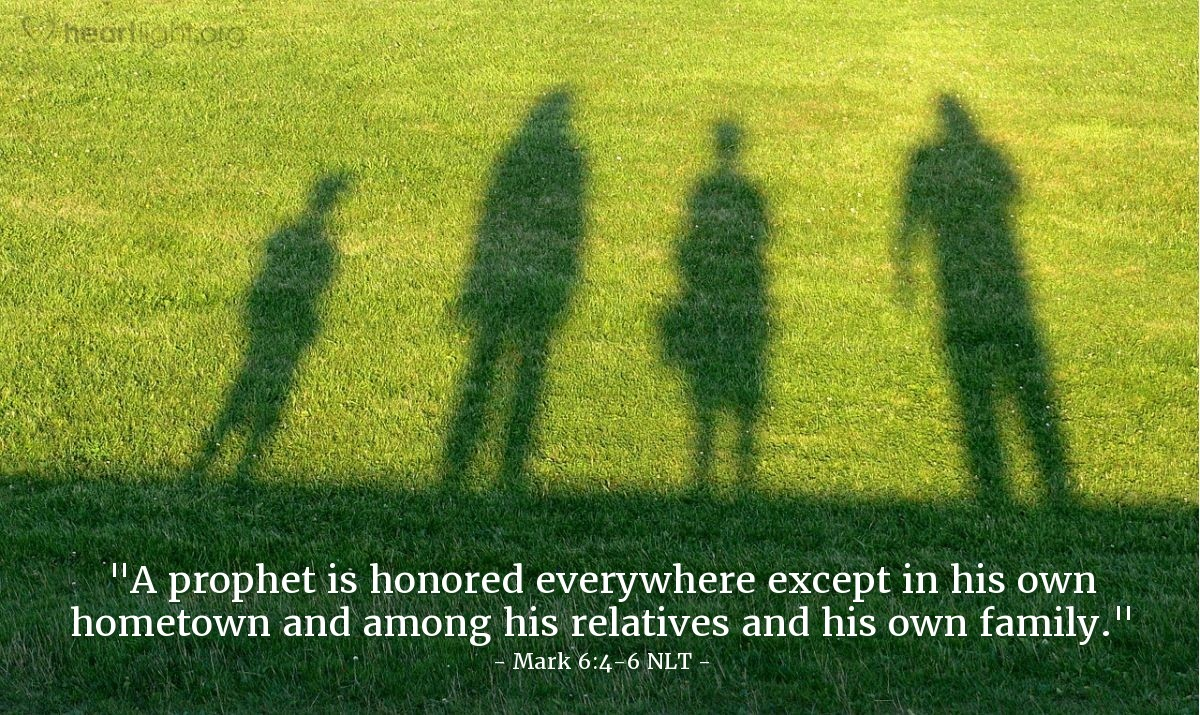 """Illustration of Mark 6:4-6 — """"Other people give honor to a prophet. But in his own town with his own people and in his own home, a prophet does not get honor."""""""
