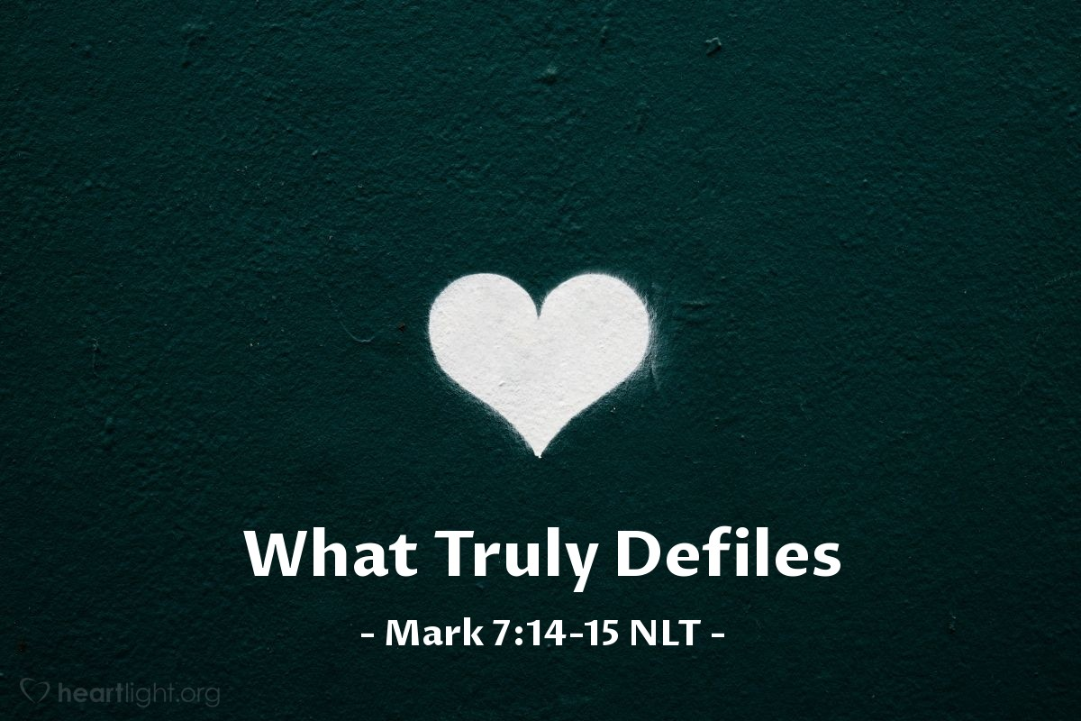 """Illustration of Mark 7:14-16 — """"Every person should listen to me and understand what I am saying. There is nothing a person puts into his body that makes him wrong. A person is made wrong by the things that come from him."""""""