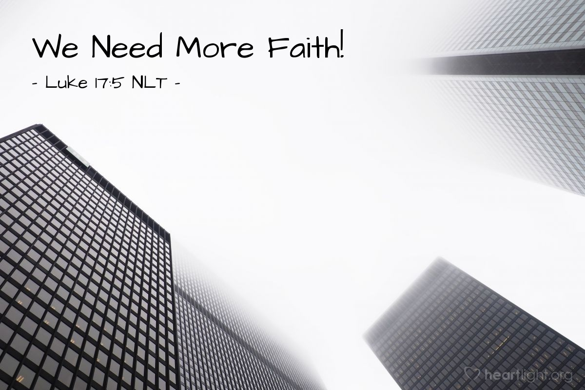 """Illustration of Luke 17:5 — The apostles said to the Lord (Jesus), """"Give us more faith!"""""""