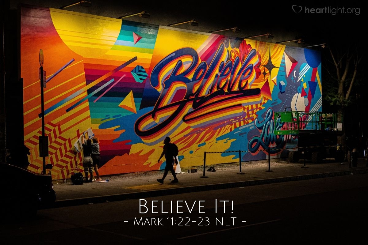 Illustration of Mark 11:22-23 — ' And if you have no doubts in your mind and believe that the thing you say will happen, then God will do it for you.