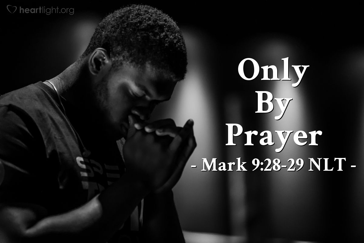 "Illustration of Mark 9:29 — Jesus answered, ""That kind of spirit can only be forced out by using prayer."""
