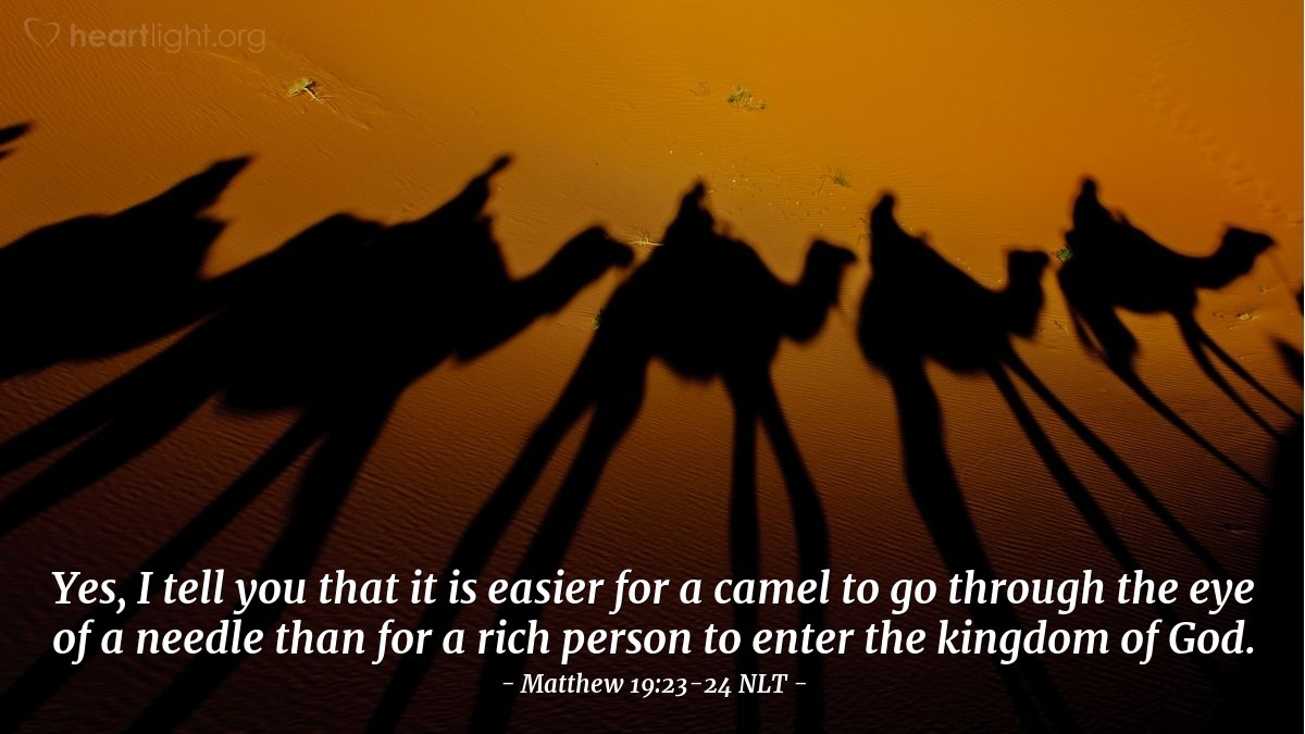 Illustration of Matthew 19:23-24 —  Yes, I tell you that it is easier for a camel to go through the eye of a needle than for a rich person to enter the kingdom of God.