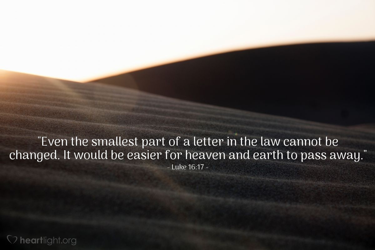 """Illustration of Luke 16:17 — """"Even the smallest part of a letter in the law cannot be changed. It would be easier for heaven and earth to pass away."""""""