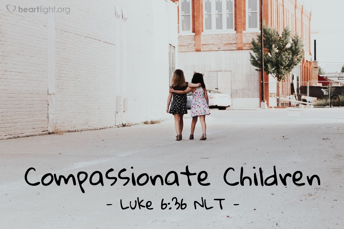 """Illustration of Luke 6:36 — """"Give love and mercy the same as your Father gives love and mercy."""""""
