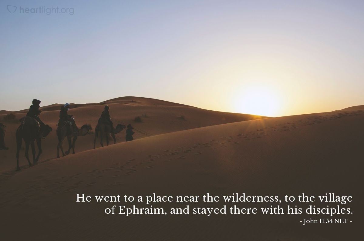Illustration of John 11:54 — So Jesus stopped traveling around openly among the Jews. Jesus left {Jerusalem} and went to a place near the desert. Jesus went to the town called Ephraim. Jesus stayed there with his followers.
