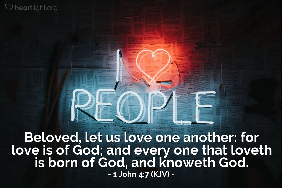 Illustration of 1 John 4:7 (KJV) — Beloved, let us love one another: for love is of God; and every one that loveth is born of God, and knoweth God.