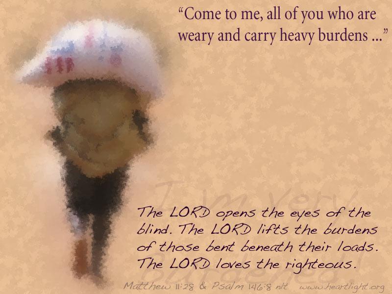 Psalm 146:8 / Burdened? — Heartlight® Gallery